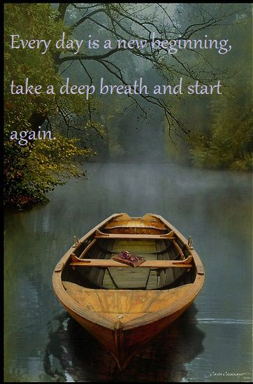 Every Day Is a new beginnings take a deep breath and start again..