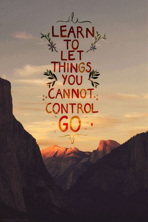 Learn to Let Things Beyond Your Control Go